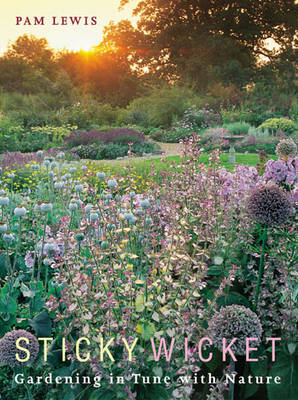 Sticky Wicket Gardening in Tune with Nature by Pam Lewis