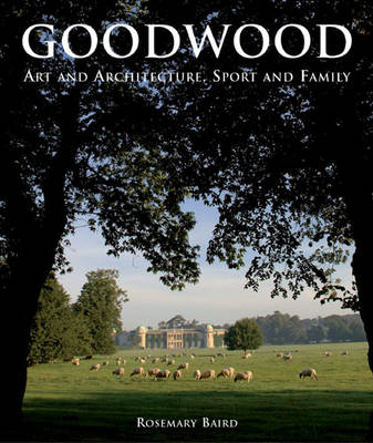 Goodwood Art and Architecture, Sport and Family by Rosemary Baird