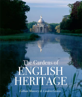 The Gardens of English Heritage by Linden Groves, Gillian Mawrey