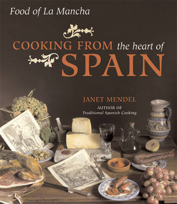 Cooking from the Heart of Spain Food of La Mancha by Janet Mendel