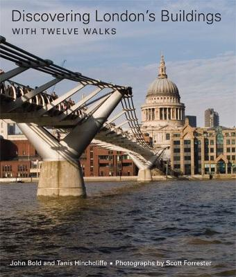 Discovering London's Buildings With Twelve Walks by John Bold, Tanis Hinchcliffe, Scott Forrester