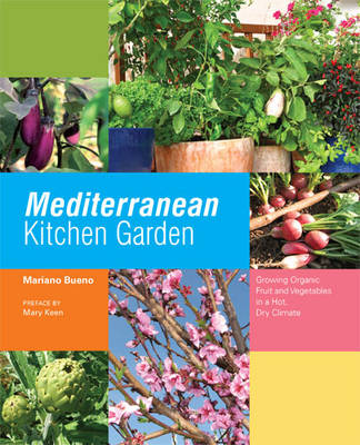 Mediterranean Kitchen Garden Growing Organic Fruit and Vegetables in a Hot, Dry Climate by Mariano Bueno, Mary Keen