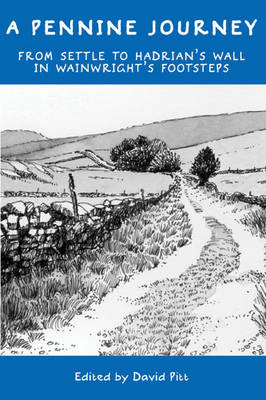 A Pennine Journey From Settle to Hadrian's Wall in Wainwright's Footsteps by David Pitt