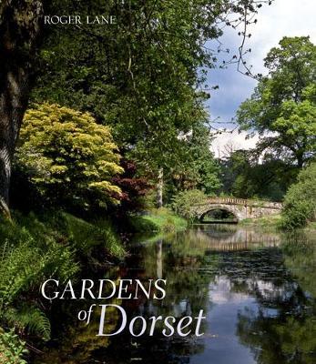The Gardens of Dorset by Roger Lane