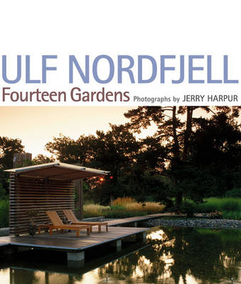 Ulf Nordfjell Fourteen Gardens by Ulf Nordfjell, Jerry Harpur