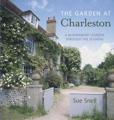 The Garden at Charleston A Bloomsbury Garden Through the Seasons by Sue Snell, Colin McKenzie
