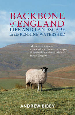 Backbone of England Life and Landscape on the Pennine Watershed by Andrew Bibby, John Morrison