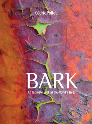 Bark An Intimate Look at the World's Trees by Cedric Pollet