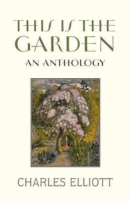 This is the Garden An Anthology by Charles Elliott