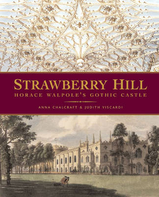 Strawberry Hill Horace Walpole's Gothic Castle by Anna Chalcraft, Judith Viscardi