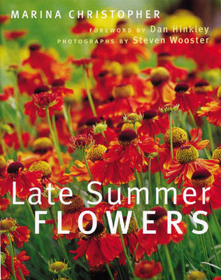Late Summer Flowers by Marina Christopher, Steven Wooster, Daniel J. Hinkley