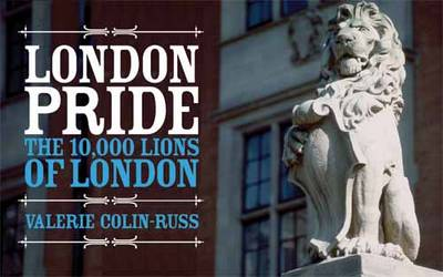 London Pride The 10,000 Lions of London by Valerie Colin-Russ, Valerie Colin-Russ