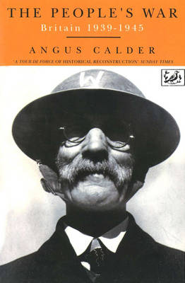 The People's War: Britain, 1939-45 by Angus Calder