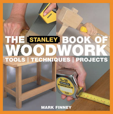 The Stanley Book of Woodworking Tools, Techniques and Projects by Mark Finney