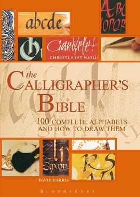 The Calligrapher's Bible 100 Complete Alphabets and How to Draw Them by David Harris