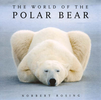 World of The Polar Bear by Norbert Rosing