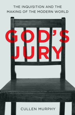 God's Jury The Inquisition and the Making of the Modern World by Cullen Murphy