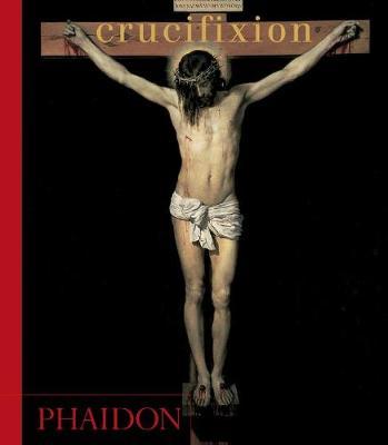 Crucifixion by Phaidon Press, Editors of Phaidon Press