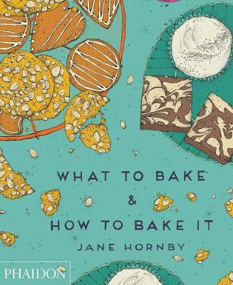 What to Bake and How to Bake it by Jane Hornby, Liz Haarala Hamilton, Max Haarala Hamilton