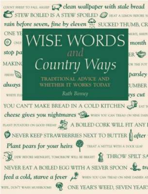 Wise Words and Country Ways Traditional Advice and Whether it Works Today by Ruth Binney