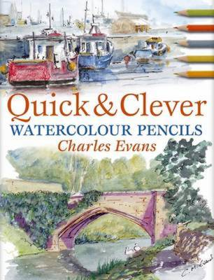 Quick and Clever Watercolour Pencils by Charles Evans