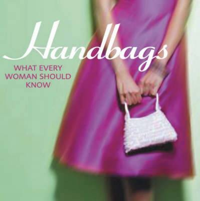 Handbags What Every Woman Should Know by Stephanie Pedersen