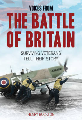 Voices from the Battle of Britain Surviving Veterans Tell Their Story by Henry Buckton