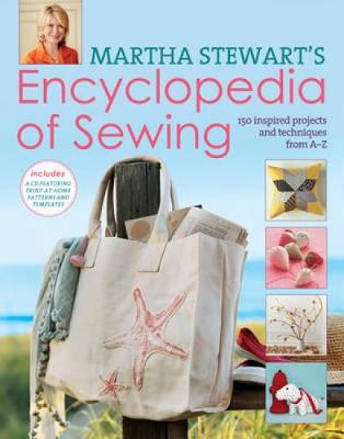 Martha Stewart's Encyclopedia of Sewing and Fabric Crafts Basic Techniques Plus 150 Inspired Projects by Martha Stewart