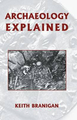 Archaeology Explained by Keith Branigan