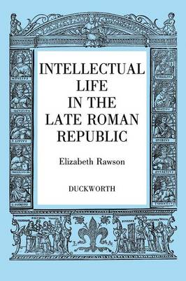 Intellectual Life in the Roman Republic by Elizabeth Rawson