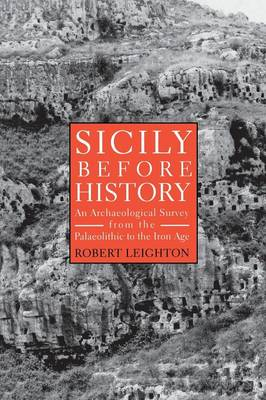 Sicily Before History An Archaeological Survey from the Palaeolithic to the Iron Age by Robert Leighton