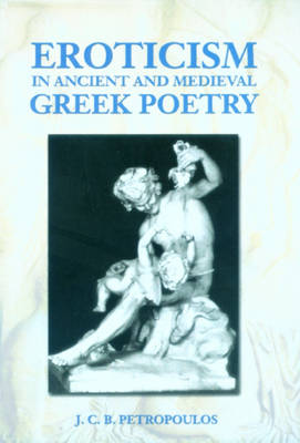 Eroticism in Ancient and Medieval Greek Poetry by John Petropoulos