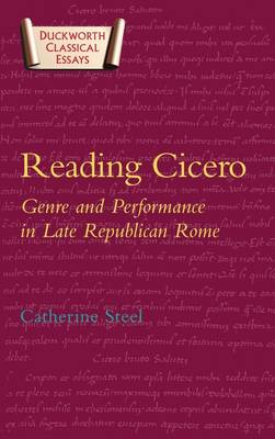 Reading Cicero Genre and Performance in Late Republican Rome by C. E. W. Steel