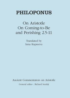 Philoponus On Aristotle On Coming to be and Perishing 2.5-11 by Inna Kupreeva
