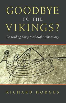 Goodbye to the Vikings? Re-Reading Early Medieval Archaeology by Richard Hodges