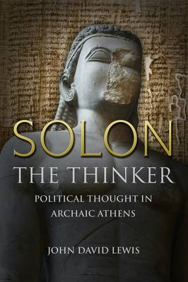 Solon the Thinker Political Thought in Archaic Athens by John David Lewis
