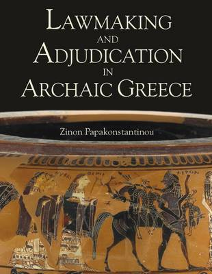 Lawmaking and Adjudication in Archaic Greece by Zinon Papakonstantinou