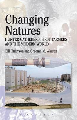 Changing Natures Hunter-gatherers, Famers and the Modern World by M.Graeme Warren, Bill Finlayson