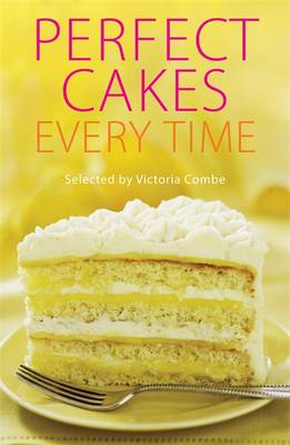 Perfect Cakes Every Time by Victoria Combe