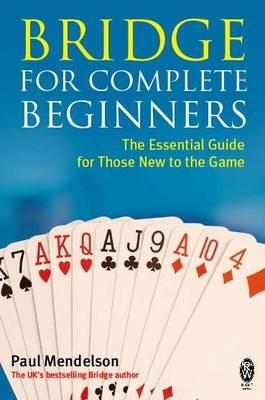 Bridge for Complete Beginners by Paul Mendelson