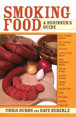 Smoking Food A Beginner's Guide by Chris Dubbs, Dave Heberle