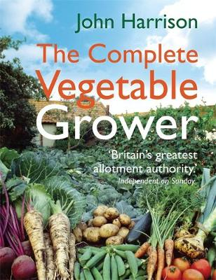 The Complete Vegetable Grower by John Harrison