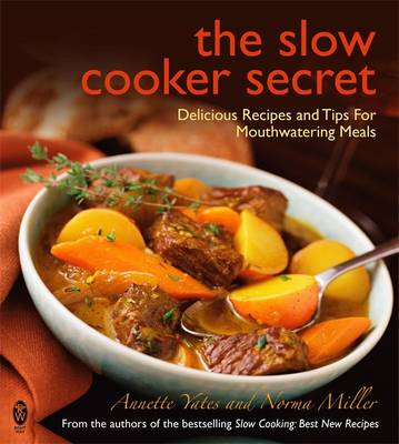 The Slow Cooker Secret Delicious Recipes and Tips for Mouthwatering Meals by Annette Yates, Norma Miller