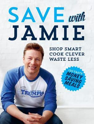 Save with Jamie Shop Smart, Cook Clever, Waste Less by Jamie Oliver