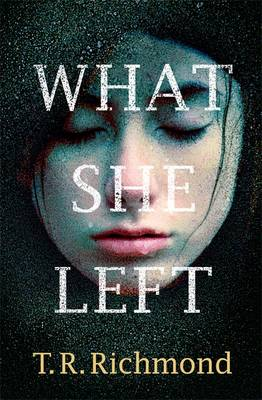 What She Left by T. R. Richmond