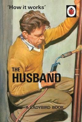 How it Works: The Husband by Jason Hazeley, Joel Morris