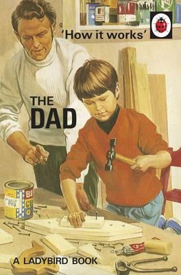 How it Works: The Dad by Jason Hazeley, Joel Morris