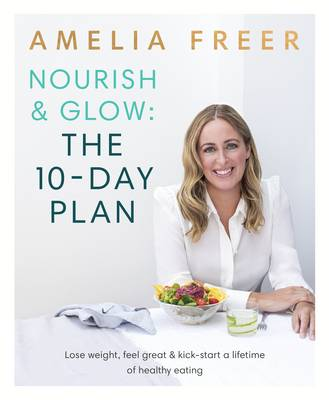 Cover for Nourish and Glow: The 10 Day Plan by Amelia Freer