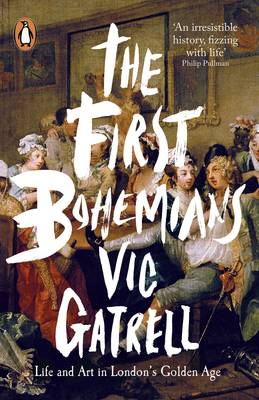 The First Bohemians Life and Art in London's Golden Age by Vic Gatrell