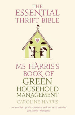 Ms. Harris's Book of Green Household Management: The Essential Thrift Bible by Caroline Harris